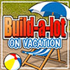 Build-a-lot: On Vacation game